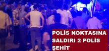Hatay'da polis noktasına saldırı 2 polis Şehit oldu