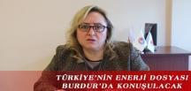 TÜRKİYE'NİN ENERJİ DOSYASI BURDUR'DA KONUŞULACAK