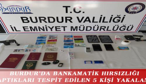 BURDUR'DA BANKAMATİK HIRSIZLIĞI YAPTIKLARI TESPİT EDİLEN 5 KİŞİ YAKALANDI