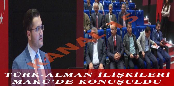 TÜRK-ALMAN İLİŞKİLERİ MAKÜ'DE KONUŞULDU