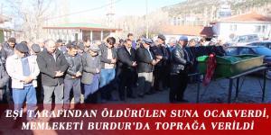 EŞİ TARAFINDAN ÖLDÜRÜLEN SUNA OCAKVERDİ, MEMLEKETİ BURDUR'DA TOPRAĞA VERİLDİ