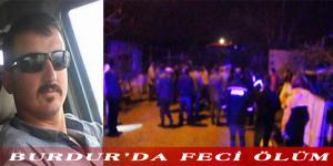 BURDUR'DA FECİ ÖLÜM