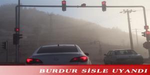 BURDUR SİSLE UYANDI