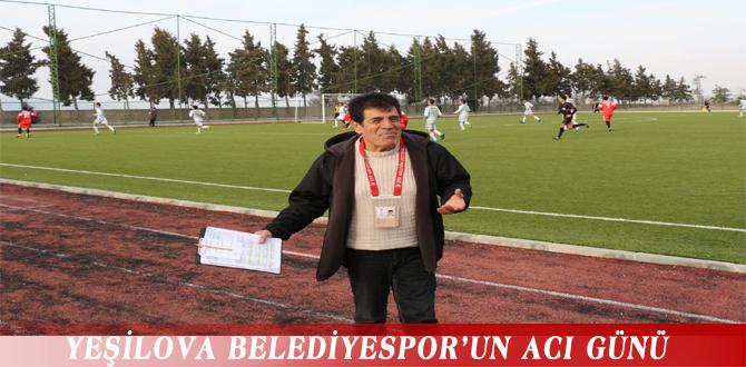 YEŞİLOVA BELEDİYESPOR'UN ACI GÜNÜ