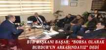"""BTB BAŞKANI BAŞAR; """"BORSA OLARAK BURDUR'UN ARKASINDAYIZ"""" DEDİ"""