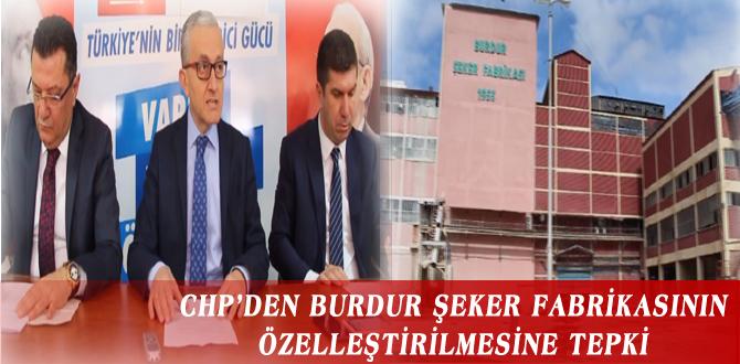 CHP'DEN BURDUR ŞEKER FABRİKASININ ÖZELLEŞTİRİLMESİNE TEPKİ