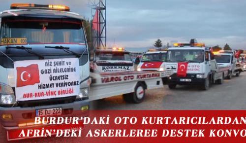 BURDUR'DAKİ OTO KURTARICILARDAN AFRİN'DEKİ ASKERLEREE DESTEK KONVOYU