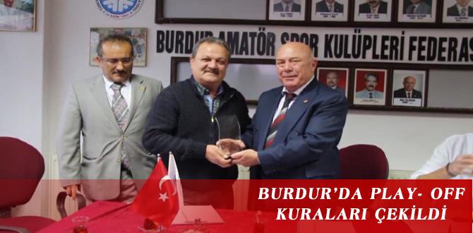 BURDUR'DA PLAY- OFF KURALARI ÇEKİLDİ