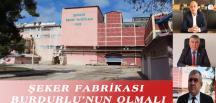ŞEKER FABRİKASI BURDURLU'NUN OLMALI