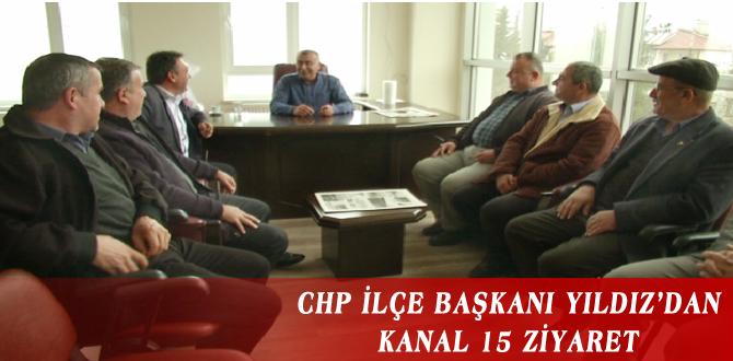 CHP İLÇE BAŞKANI YILDIZ'DAN KANAL 15 ZİYARET