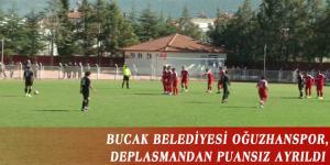 BUCAK BELEDİYESİ OĞUZHANSPOR, DEPLASMANDAN PUANSIZ AYRILDI