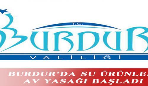 BURDUR'DA SU ÜRÜNLERİ AV YASAĞI BAŞLADI