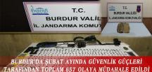 BURDUR'DA ŞUBAT AYINDA GÜVENLİK GÜÇLERİ TARAFINDAN TOPLAM 657 OLAYA MÜDAHALE EDİLDİ