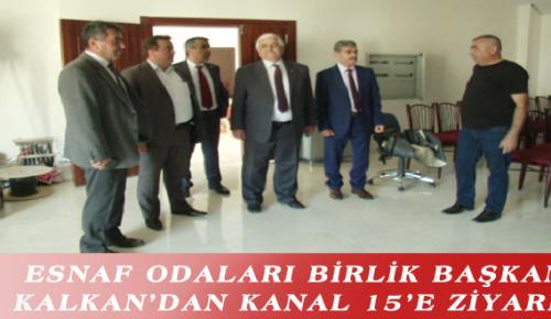 ESNAF ODALARI BİRLİK BAŞKANI KALKAN'DAN KANAL 15'E ZİYARET