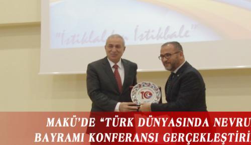 """MAKÜ'DE """"TÜRK DÜNYASINDA NEVRUZ BAYRAMI KONFERANSI GERÇEKLEŞTİRİLDİ"""