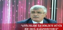 """""""ATÖLYELERİ İLE BİRLİKTE BÜYÜK BİR OKUL KAZANDIRIYORUZ"""""""