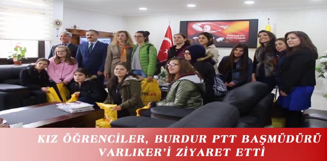 KIZ ÖĞRENCİLER, BURDUR PTT BAŞMÜDÜRÜ VARLIKER'İ ZİYARET ETTİ