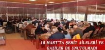 18 MART'TA ŞEHİT AİLELERİ VE GAZİLER DE UNUTULMADI