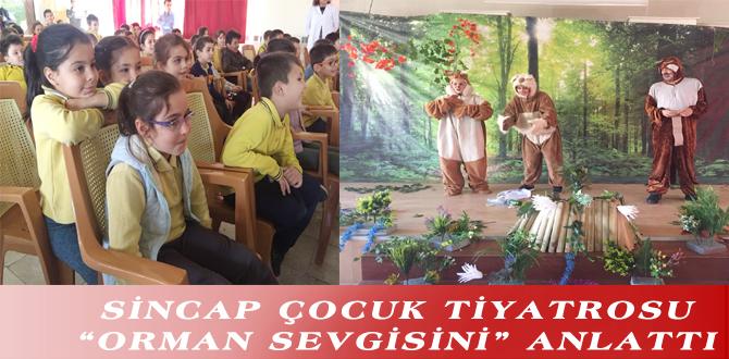 """SİNCAP ÇOCUK TİYATROSU """"ORMAN SEVGİSİNİ"""" ANLATTI"""