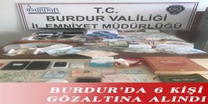 BURDUR'DA 6 KİŞİ GÖZALTINA ALINDI