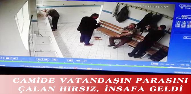 CAMİDE VATANDAŞIN PARASINI ÇALAN HIRSIZ, İNSAFA GELDİ