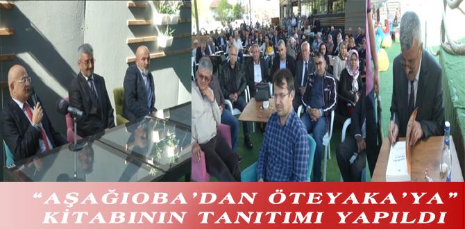 """""""AŞAĞIOBA'DAN ÖTEYAKA'YA"""" KİTABININ TANITIMI YAPILDI"""