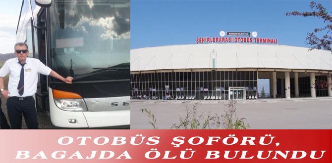 OTOBÜS ŞOFÖRÜ, BAGAJDA ÖLÜ BULUNDU