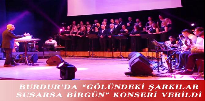 """BURDUR'DA """"GÖLÜNDEKİ ŞARKILAR SUSARSA BİRGÜN"""" KONSERİ VERİLDİ"""