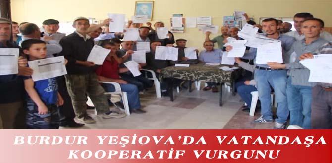 BURDUR YEŞİOVA'DA VATANDAŞA KOOPERATİF VURGUNU