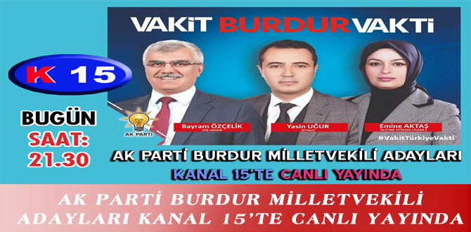 AK PARTİ BURDUR MİLLETVEKİLİ ADAYLARI KANAL 15'TE CANLI YAYINDA