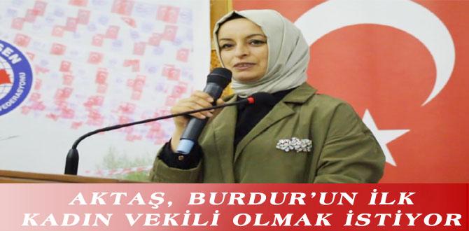 AKTAŞ, BURDUR'UN İLK KADIN VEKİLİ OLMAK İSTİYOR
