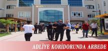 ADLİYE KORİDORUNDA ARBEDE
