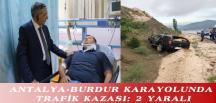 ANTALYA-BURDUR KARAYOLUNDA TRAFİK KAZASI: 2 YARALI