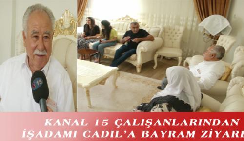 KANAL 15 ÇALIŞANLARINDAN İŞADAMI CADIL'A BAYRAM ZİYARETİ