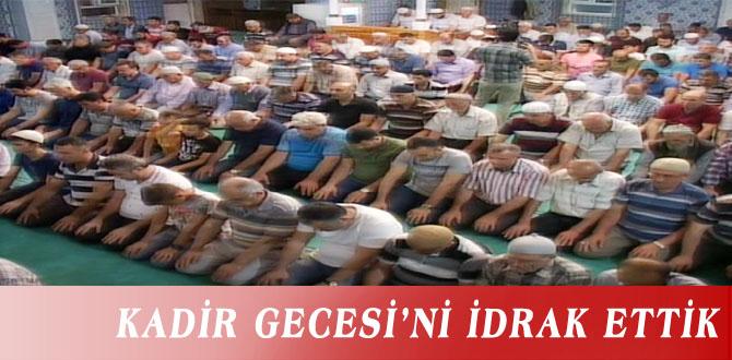 KADİR GECESİ'Nİ İDRAK ETTİK