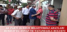 AK PARTİ BURDUR MİLLETVEKİLİ ADAYLARI BURDUR'DA ESNAF VE VATANDAŞLA BULUŞTU