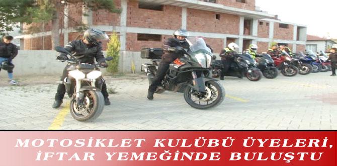 MOTOSİKLET KULÜBÜ ÜYELERİ, İFTAR YEMEĞİNDE BULUŞTU