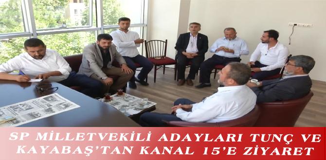 SP MİLLETVEKİLİ ADAYLARI TUNÇ VE KAYABAŞ'TAN KANAL 15'E ZİYARET