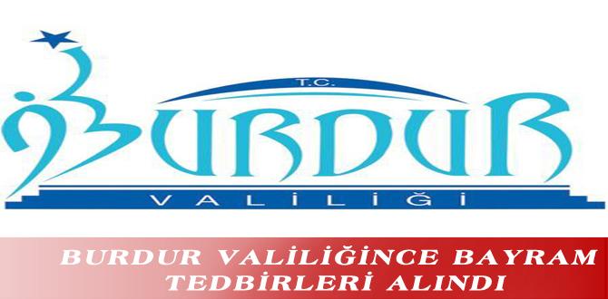 BURDUR VALİLİĞİNCE BAYRAM TEDBİRLERİ ALINDI
