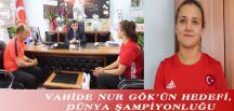 VAHİDE NUR GÖK'ÜN HEDEFİ, DÜNYA ŞAMPİYONLUĞU