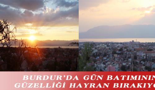 BURDUR'DA GÜN BATIMININ GÜZELLİĞİ HAYRAN BIRAKIYOR