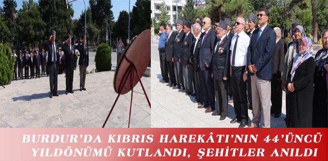 BURDUR'DA KIBRIS HAREKÂTI'NIN 44'ÜNCÜ YILDÖNÜMÜ KUTLANDI, ŞEHİTLER ANILDI