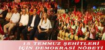 15 TEMMUZ ŞEHİTLERİ İÇİN DEMOKRASİ NÖBETİ