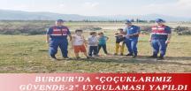 """BURDUR'DA """"ÇOÇUKLARIMIZ GÜVENDE-2"""" UYGULAMASI YAPILDI"""