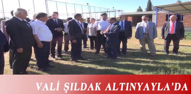 VALİ ŞILDAK ALTINYAYLA'DA