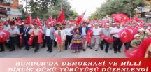 BURDUR'DA DEMOKRASİ VE MİLLİ BİRLİK GÜNÜ YÜRÜYÜŞÜ DÜZENLENDİ