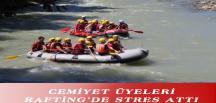 CEMİYET ÜYELERİ RAFTİNG'DE STRES ATTI