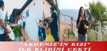 """""""AKDENİZ'İN KIZI"""" İLK KLİBİNİ ÇEKTİ"""