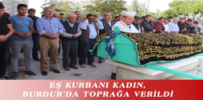 EŞ KURBANI KADIN, BURDUR'DA TOPRAĞA VERİLDİ