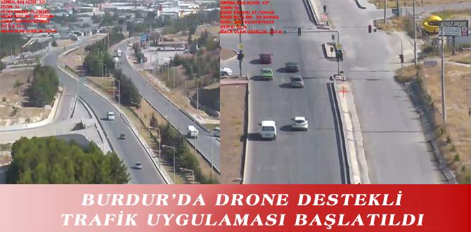 BURDUR'DA DRONE DESTEKLİ TRAFİK UYGULAMASI BAŞLATILDI